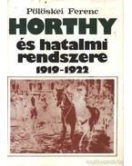 Horthy és hatalmi rendszere 1919-1922 - Pölöskei Ferenc