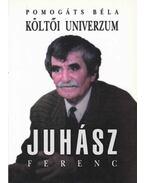 Költői univerzum: Tanulmányok Juhász Ferenc költészetéről - Pomogáts Béla