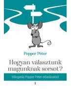 Hogyan választunk magunknak sorsot? - Válogatás Popper Péter előadásaiból - Popper Péter