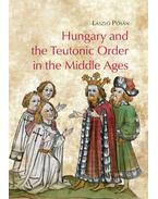 Hungary and the Teutonic Order in the Middle Ages - Pósán László