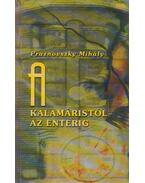 A kalamáristól az enterig (dedikált) - Praznovszky Mihály