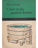 A must és bor egyszerű kezelése - Prehoda József, Mercz Árpád