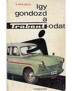 Így gondozd a Trabantodat - Preusch, Eberhard