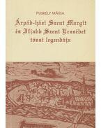Árpád-házi Szent Margit és Ifjabb Szent Erzsébet tössi legendája - Puskely Mária