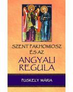 Szent Pakhomioszés az Angyali Regula - Puskely Mária