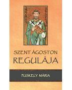 SzentÁgoston Regulája - Puskely Mária