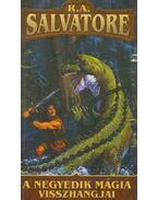 A negyedik mágia visszhangjai - R.A. Salvatore