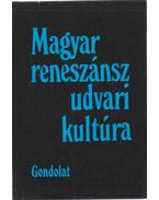 Magyar reneszánsz udvari kultúra - R. Várkonyi Ágnes