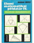 Elemi matematikai példatár IV. - Rábai Imre