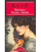 Bérénice, Phédre, Athalie - Racine, Jean