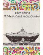Magyarjárás Mongóliában - Rácz Gábor