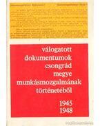 Válogatott dokumentumok Csongrád megye munkásmozgalmának történetéből 1945-1948 - Rácz János