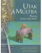 Utak a múltba - Paths into the Past (dedikált) - Raczky Pál, Kovács Tibor, Anders Alexandra