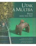 Utak a múltba - Paths into the Past - Raczky Pál, Kovács Tibor, Anders Alexandra
