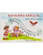 Katalinka szállj el... - Radvány Zsuzsa