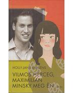 Vilmos herceg, Maximilian Minsky meg én - Rahlens, Holly-Jane