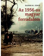 Az 1956-os magyar forradalom - Rainer M. János