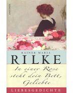 In einer Rose steht dein Bett, Geliebte - Rainer Maria Rilke