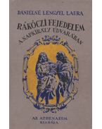 Rákóczi fejedelem a Napkirály udvarában - Dánielné Lengyel Laura