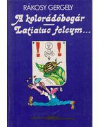 A kolorádóbogár/ Latiatuc feleym... (dedikált) - Rákosy Gergely