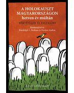 A holokauszt Magyarországon hetven év múltán - Randolph L. Braham, Kovács András