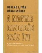 A magyar gazdaság száz éve - Ránki György, Berend T. Iván
