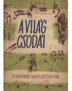 A világ csodái - Ráth-Végh István (szerk.), Agárdi Ferenc (szerk.), Tiszay Andor (szerk.)