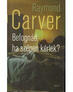 Befognád, ha szépen kérlek? - Raymond Carver