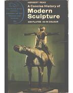 A Concise History of Modern Sculpture - Read, Herbert