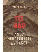 Tíz nap, amely megrengette a világot - Reed, John