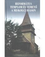 Református templom és temető a miskolci Avason - Dobrossy István