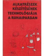 Alkatrészek készítésének technológiája a ruhaiparban - Reigler Gyuláné-Tóth Csabáné