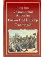 A három testőr Afrikában / Piszkos Fred közbelép (Fülig Jimmy őszinte sajnálatára) / Csontbrigád - Rejtő Jenő