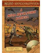 A néma revolverek városa - Hangoskönyv melléklettel - Rejtő Jenő