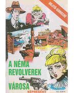 A néma revolverek városa - Rejtő Jenő, Cs. Horváth Tibor