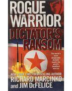 Rogue Warrior: Dictator's Ransom - Richard Marcinko, Jim DeFelice