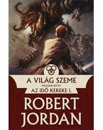 A Világ Szeme - II. kötet - Az idő kereke I. - Robert Jordan