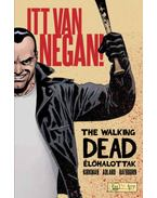 The Walking Dead -Élőhalottak - Itt van Negan! - Robert Kirkman