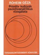Primitív kultúrák pszichoanalitikus vizsgálata - Róheim Géza