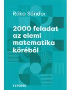 2000 feladat az elemi matematika köréből - Róka Sándor