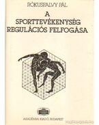 A sporttevékenység regulációs felfogása - Rókusfalvy Pál