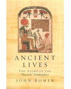 Ancient Lives – The Story of the Pharaohs' Tombmaker - ROMER, JOHN