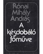 A késdobáló főműve - Rónai Mihály András