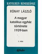 A magyar katolikus egyház története 1939-ben I. rész - Rónay László