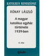 A magyar katolikus egyház története 1939-ben II. rész - Rónay László
