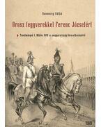 Orosz fegyverekkel Ferenc Józsefért - Rosonczy Ildikó