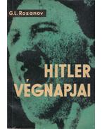 Hitler végnapjai - Rozanov, G. L.