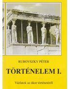 Történelem I. - Vázlatok az ókor történetéről - Rubovszky Péter