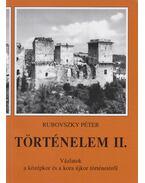 Történelem II. - Vázlatok a középkor és a kora újkor történetéből - Rubovszky Péter