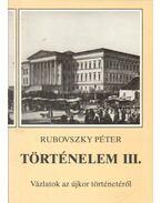 Történelem III. - Vázlatok az újkor történetéről - Rubovszky Péter